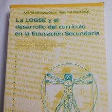 Libros de segunda mano: LA LOGSE Y EL DESARROLLO DEL CURRÍCULO EN LA EDUCACIÓN SECUNDARIA (JOSÉ MANUEL LÓPEZ GARCÍA). Lote 184106416