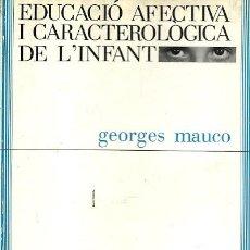Libros de segunda mano: EDUCACIO AFECTIVA I CARACTEROLOGICA DE L'INFANT GEORGES MAUCO COL·LECCIO NADAL. Lote 186060280
