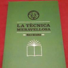 Libros de segunda mano: LA TÈCNICA MERAVELLOSA – MAX BESORA. Lote 186076246