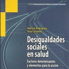 Libros de segunda mano: DESIGUALDADES SOCIALES EN SALUD FACTORES DETERMINANTES Y ELEMENTOS PARA LA ACCION MARISOL RODRIGUEZ . Lote 186080825