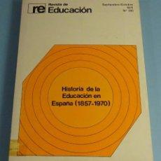 Libros de segunda mano: HISTORIA DE LA EDUCACIÓN EN ESPAÑA 1857 - 1970. REVISTA DE EDUCACIÓN Nº 240. Lote 187110037