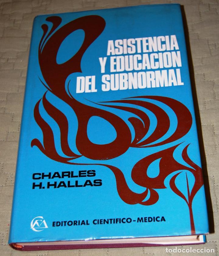 ASISTENCIA Y EDUCACIÓN DEL SUBNORMAL, DE CHARLES H. HALLAS. (Libros de Segunda Mano - Ciencias, Manuales y Oficios - Pedagogía)