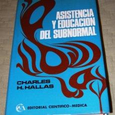 Libros de segunda mano: ASISTENCIA Y EDUCACIÓN DEL SUBNORMAL, DE CHARLES H. HALLAS.. Lote 191152618