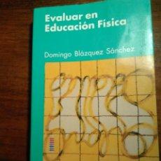 Libros de segunda mano: EVALUAR EN EDUCACIÓN FÍSICA. BLAZQUEZ. Lote 193272766