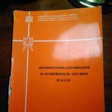 Libros de segunda mano: ANTEPROYECTO PARA LA REFORMULACION DE LA ENSEÑANZAS DEL CICLO MEDIO DE LA EGB (ROTURA EN TAPAS). Lote 193338490