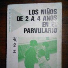 Libros de segunda mano: LOS NIÑOS DE 2 A 4 AÑOS EN LE PARVULARIO. BRULÉ. Lote 193338855