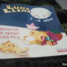 Libros de segunda mano: LUNA LLENA. 1-2 AÑOS.MATERIAL DE APOYO DIDACTICO. EST22B2. Lote 193976847