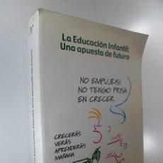 Libros de segunda mano: LA EDUCACIÓN INFANTIL: UNA APUESTA DE FUTURO DIRECTOR JOSÉ LUIS GALLEGO ORTEGA. Lote 196619372