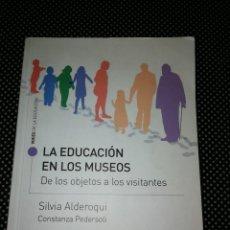 Libros de segunda mano: LA EDUCACIÓN EN LOS MUSEOS. DE LOS OBJETOS A LOS VISITANTES (ALDEROQUI, SILVIA; CONSTANZA PEDERSOLI). Lote 196788173