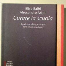 Libros de segunda mano: BALBI, ELISA - ARTINI, ALSSANDRO - CURARE LA SCUOLA - MILANO 2009 - LIBRO EN ITALIANO. Lote 244519865