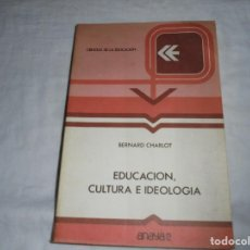 Libros de segunda mano: EDUCACION CULTURA E IDEOLOGIA.BERNARD CHARLOT.ANAYA/2.-1981. Lote 198117025