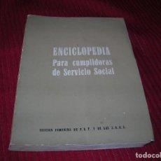 Libros de segunda mano: LIBRO ENCICLOPEDIA PARA CUMPLIDORAS DE SERVICIO SOCIAL.AÑO 1965 SECCIÓN FEMENINA.. Lote 198201802