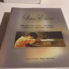 Libros de segunda mano: SABER EDUCAR. MANUAL PARA PADRES. J.A. MOYA. Lote 200012198