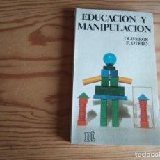 Libros de segunda mano: EDUCACIÓN Y MANIPULACIÓN, DE OLIVEROS F.OTERO. Lote 200030650