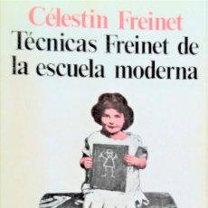 Libros de segunda mano: TECNICAS FREINET DE LA ESCUELA MODERNA - CELESTIN FREINET - SIGLO XXI EDITORES. Lote 194780300
