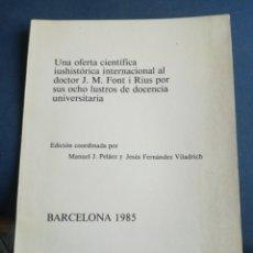 Libros de segunda mano: UNA OFERTA CIENTÍFICA IS HISTÓRICA INTERNATIONAL AL DOCTOR J M FONT I RIUS POR SUS OCHO LUSTROS DE. Lote 201666360