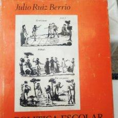 Libros de segunda mano: POLÍTICA ESCOLAR DE ESPAÑA EN EL SIGLO XIX 1808-1833 JULIO RUIZ BERRÍO 1970. Lote 201756417