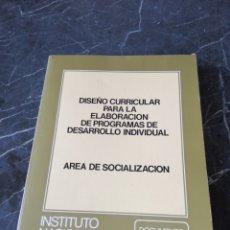 Libros de segunda mano: DISEÑO CURRICULAR PARA LA ELABORACIÓN DE PROGRAMAS DE DESARROLLO INDIVIDUAL. AREA DE SOCIALIZACION.. Lote 207002141