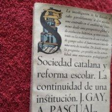 Libros de segunda mano: SOCIEDAD CATALANA Y REFORMA ESCOLAR LA CONTINUIDAD DE UNA INSTITUCIÓN VVAA PRIMERA EDICIÓN. Lote 207101767