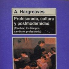 Libros de segunda mano: PROFESORADO, CULTURA Y POSTMODERNIDAD (CAMBIAN LOS TIEMPOS, CAMBIA EL PROFESORADO) - A. HARGREAVES. Lote 207113713