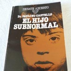 Libros de segunda mano: EL HIJO SUBNORMAL. DR. PAULINO CASTELLS. DEBATE ABIERTO.. Lote 207119823