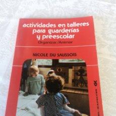 Libros de segunda mano: ACTIVIDADES EN TALLERES PARA GUARDERÍAS Y PREESCOLAR. ORGANIZAR/ANIMAR. NICOLE SAUSSOIS. PEDAGOGÍA.. Lote 207156042