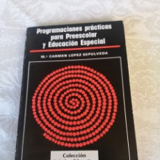 Libros de segunda mano: PROGRAMACIONES PRÁCTICAS PARA PREESCOLAR Y EDUCACION ESPECIAL. M.CARMEN LÓPEZ SEPÚLVEDA. PEDAGOGÍA.. Lote 207158552