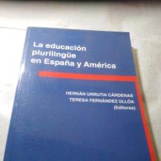 Libros de segunda mano: LA EDUCACIÓN PLURILINGÜE EN ESPAÑA Y AMÉRICA, HERNÁN URRUTIA CÁRDENAS Y TERESA FERNÁNDEZ ULLÓA, 2005. Lote 208136152