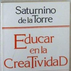 Libros de segunda mano: EDUCAR EN LA CREATIVIDAD - RECURSOS PARA EL MEDIO ESCOLAR - SATURNINO DE LA TORRE 1987 - VER INDICE. Lote 208961030