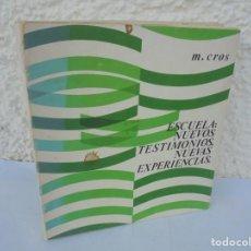 Libros de segunda mano: ESCUELA: NUEVOS TESTIMONIOS, NUEVAS EXPERIENCIAS. M. CROS. EDITORIAL NARCEA 1972.. Lote 209022008
