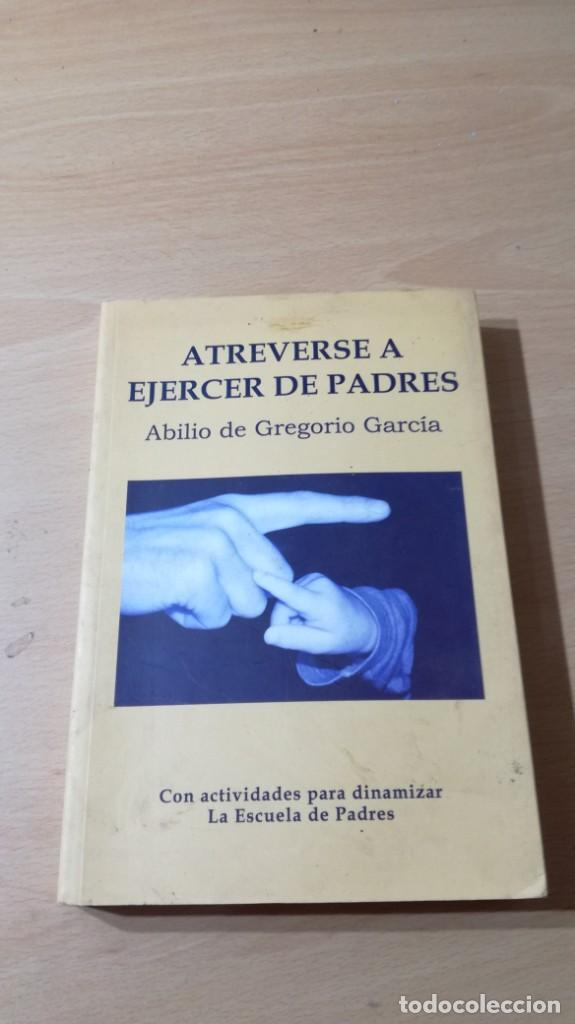 ATREVERSE A EJERCER DE PADRES - ABILIO DE GREGORIO GARCIA - CON ACTIVIDADES TXT71-72AB (Libros de Segunda Mano - Ciencias, Manuales y Oficios - Pedagogía)