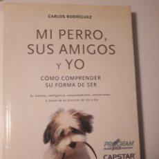 Libros de segunda mano: MIS PERROS, SUS AMIGOS Y YO. CARLOS RODRIGUEZ. Lote 211423519