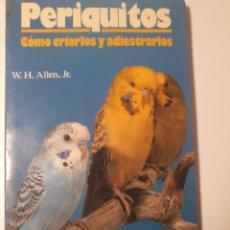 Libros de segunda mano: PERIQUITOS. COMO CRIARLOS Y ADIESTRARLOS. Lote 211424401