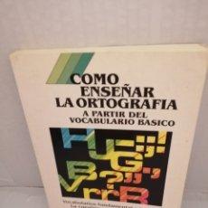 Libros de segunda mano: COMO ENSEÑAR LA ORTOGRAFIA: A PARTIR DEL VOCABULARIO BASICO (PRIMERA EDICIÓN). Lote 214780690