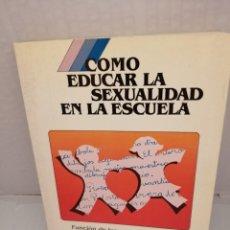 Libros de segunda mano: COMO EDUCAR LA SEXUALIDAD EN LA ESCUELA. Lote 214780716
