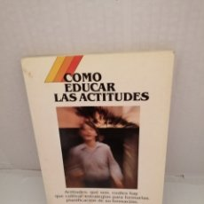 Libros de segunda mano: COMO EDUCAR LAS ACTITUDES (PRIMERA EDICIÓN). Lote 214780737