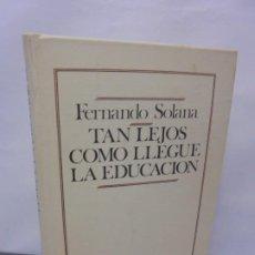 Libros de segunda mano: TAN LEJOS COMO LLEGUE LA EDUCACION. FERNANDO SOLANA. FONDO DE CULTURA ECONOMICA 1982. Lote 215443346