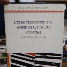 Libros de segunda mano: LOS ADOLESCENTES Y EL APRENDIZAJE DE LAS CIENCIAS, IÑIGO AGUIRRE DE CÁRCER. L.17332-334. Lote 216424533