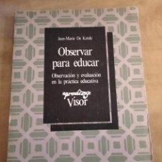 Libros de segunda mano: OBSERVAR PARA EDUCAR ,- JEAN MARIE DE KETELE. Lote 217485765