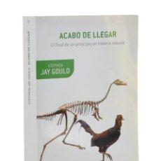 Libros de segunda mano: ACABO DE LLEGAR. EL FINAL DE UN PRINCIPIO EN HISTORIA NATURAL - GOULD, STEPHEN JAY. Lote 218431418