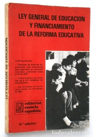 LEY GENERAL DE EDUCACIÓN Y FINANCIAMIENTO DE LA REFORMA EDUCATIVA / ED. ESCUELA ESPAÑOLA MADRID 1977 (Libros de Segunda Mano - Ciencias, Manuales y Oficios - Pedagogía)