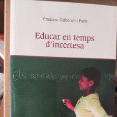 Libros de segunda mano: EDUCAR EN TEMPS D'INCERTESA - FRANCESC CARBONELL I PARÍS. Lote 218483356