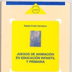 Libros de segunda mano: RAFAEL PULET CARRASCO JUEGOS DE ANIMACIÓN EN EDUCACIÓN INFANTIL Y PRIMARIA ALJIBE 1995. Lote 220673297