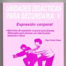 Libros de segunda mano: UNIDADES DIDÁCTICAS PARA SECUNDARIA V EXPRESIÓN CORPORAL INDE 1999. Lote 220675723