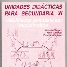 Libros de segunda mano: UNIDADES DIDÁCTICAS PARA SECUNDARIA XI HABILIDADES GIMNÁSTICAS: MINICIRCUITOS INDE 2000. Lote 220681523
