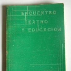 Livres d'occasion: ENCUENTRO TEATRO Y EDUCACION - PONENCIAS Y COMUNICACIONES - MADRID 27 DE JUNIO A 2 DE JULIO DE 1983. Lote 220697226