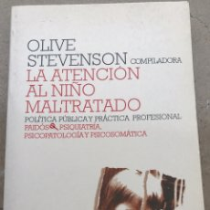 Libros de segunda mano: LA ATENCIÓN AL NIÑO MALTRATADO OLIVE STEVENSON. Lote 221587186