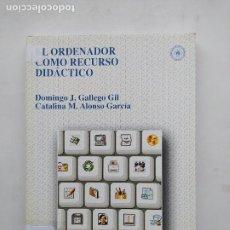 Libros de segunda mano: EL ORDENADOR COMO RECURSO DIDACTICO. DOMINGO J. GALLEGO GIL. CATALINA M. ALONSO GARCIA. TDK537. Lote 221639905