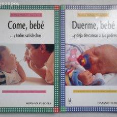 Libros de segunda mano: COME, BEBÉ... + DUERME, BEBÉ... / PEDAGOGÍA, NIÑOS, BEBÉS. Lote 221652542