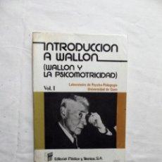 Libros de segunda mano: INTRODUCCION A WALLON ( WALLON Y LA PSICOMOTRICIDAD ) VOL. I. Lote 221708731